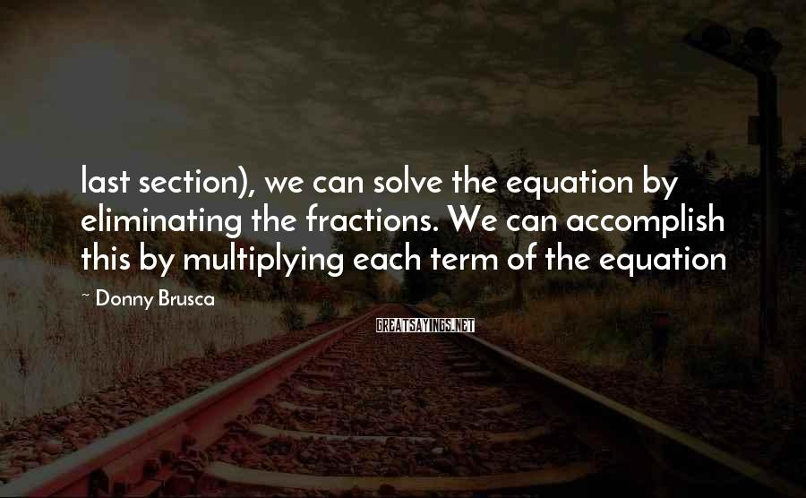 Donny Brusca Sayings: last section), we can solve the equation by eliminating the fractions. We can accomplish this