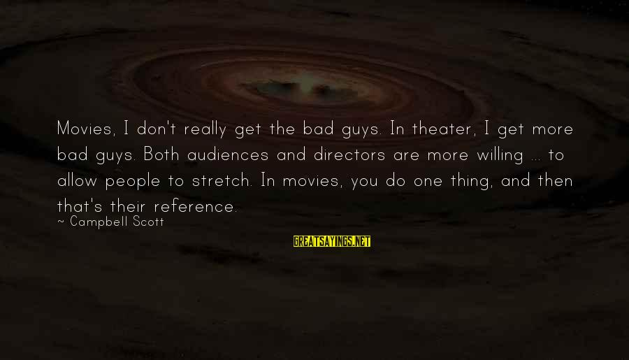 Don't Do Bad Sayings By Campbell Scott: Movies, I don't really get the bad guys. In theater, I get more bad guys.