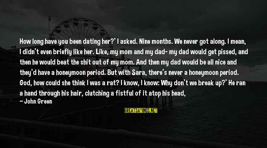 Don't Do Bad Sayings By John Green: How long have you been dating her?' I asked. Nine months. We never got along.