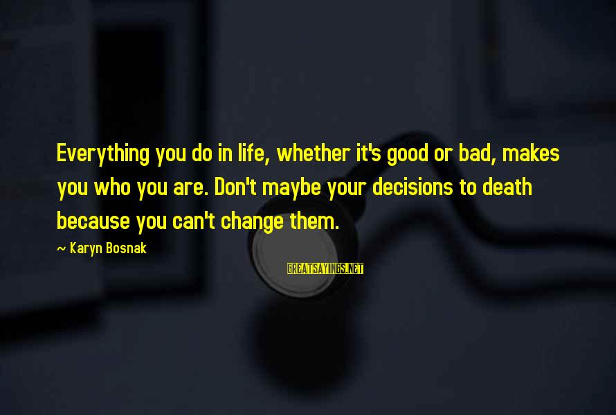 Don't Do Bad Sayings By Karyn Bosnak: Everything you do in life, whether it's good or bad, makes you who you are.