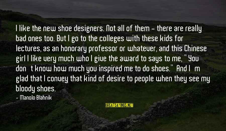Don't Do Bad Sayings By Manolo Blahnik: I like the new shoe designers. Not all of them - there are really bad