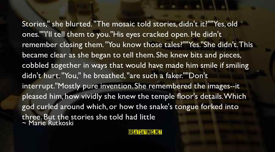 """Don't Do Bad Sayings By Marie Rutkoski: Stories,"""" she blurted. """"The mosaic told stories, didn't it?""""""""Yes, old ones.""""""""I'll tell them to you.""""His"""