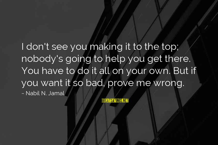 Don't Do Bad Sayings By Nabil N. Jamal: I don't see you making it to the top; nobody's going to help you get