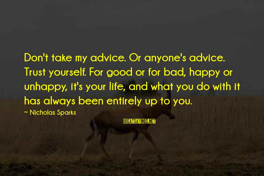 Don't Do Bad Sayings By Nicholas Sparks: Don't take my advice. Or anyone's advice. Trust yourself. For good or for bad, happy