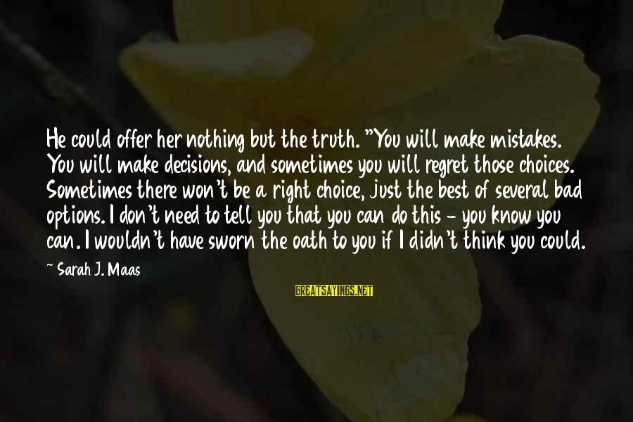 """Don't Do Bad Sayings By Sarah J. Maas: He could offer her nothing but the truth. """"You will make mistakes. You will make"""