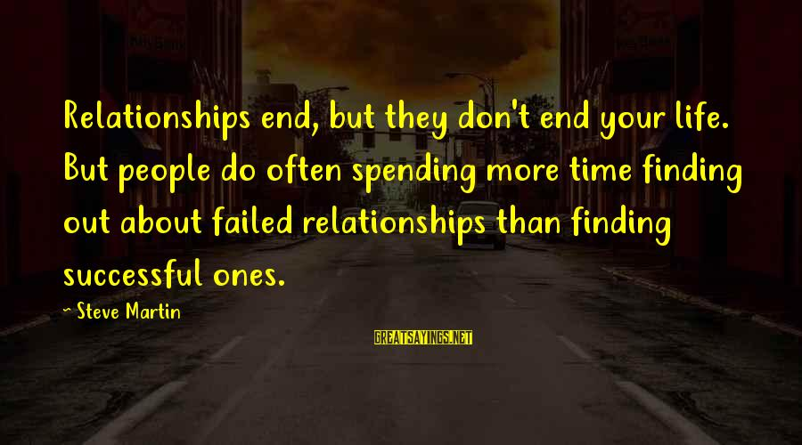 Don't Do Bad Sayings By Steve Martin: Relationships end, but they don't end your life. But people do often spending more time