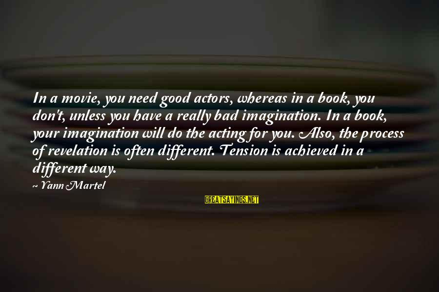 Don't Do Bad Sayings By Yann Martel: In a movie, you need good actors, whereas in a book, you don't, unless you