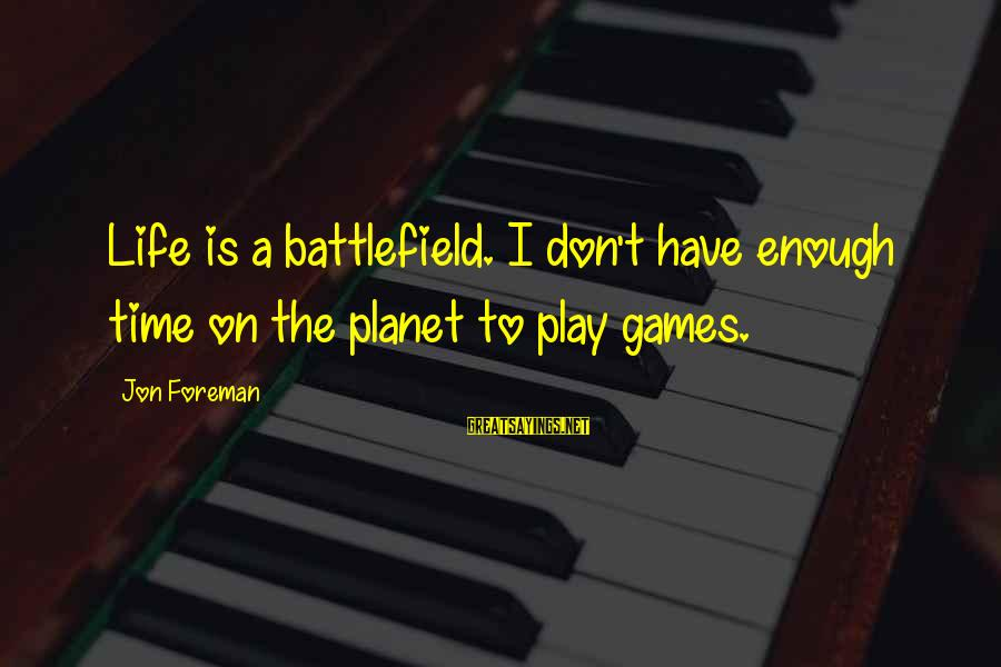 Don't Have Time Games Sayings By Jon Foreman: Life is a battlefield. I don't have enough time on the planet to play games.