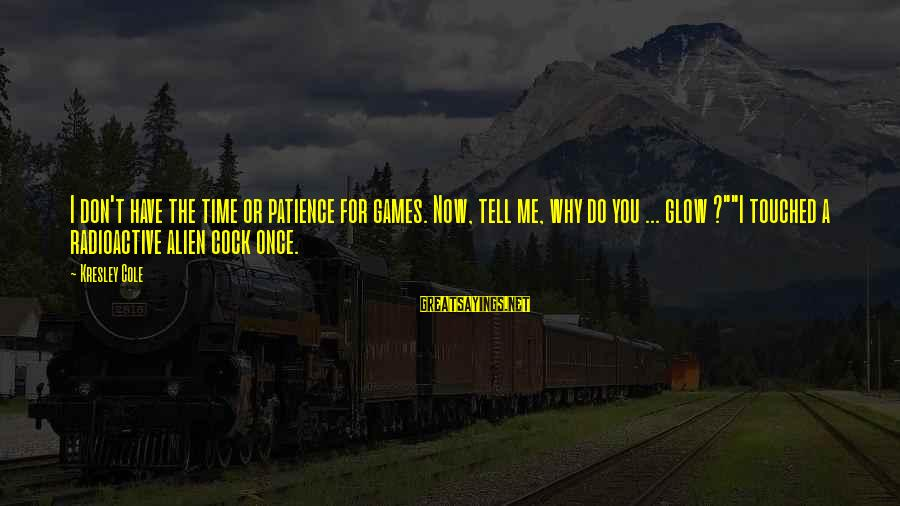 Don't Have Time Games Sayings By Kresley Cole: I don't have the time or patience for games. Now, tell me, why do you