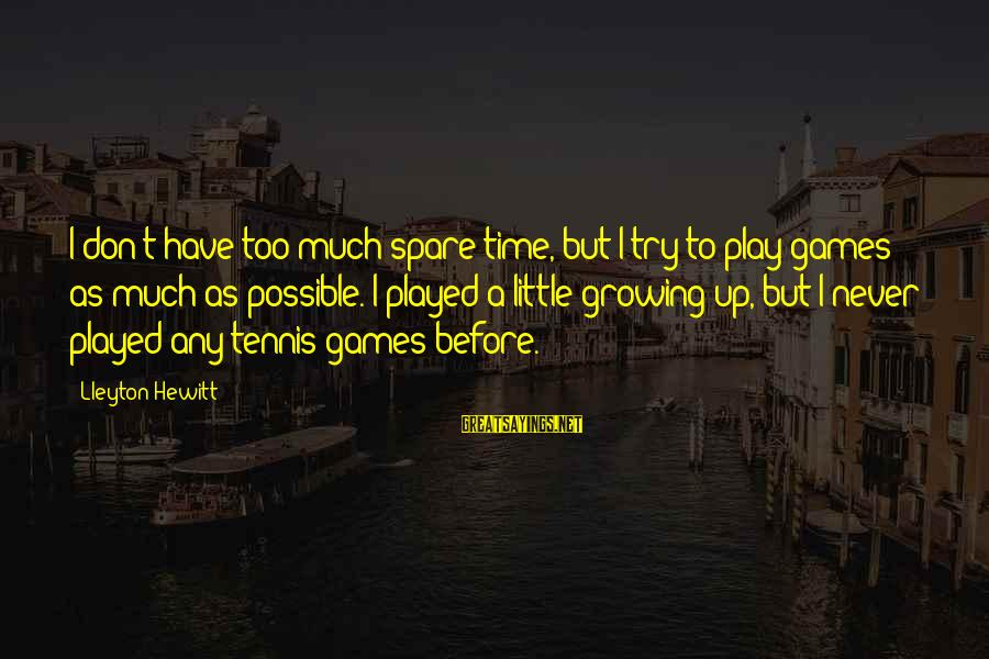 Don't Have Time Games Sayings By Lleyton Hewitt: I don't have too much spare time, but I try to play games as much