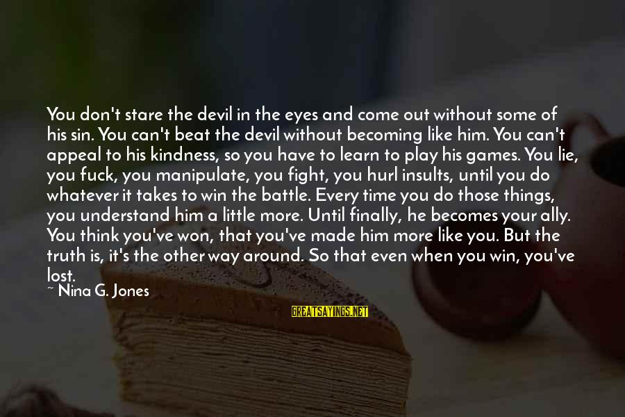 Don't Have Time Games Sayings By Nina G. Jones: You don't stare the devil in the eyes and come out without some of his