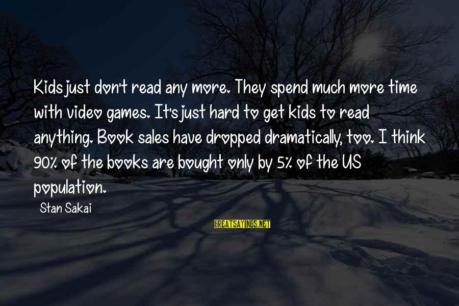 Don't Have Time Games Sayings By Stan Sakai: Kids just don't read any more. They spend much more time with video games. It's