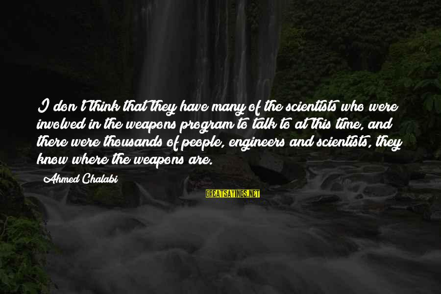 Don't Have Time To Talk Sayings By Ahmed Chalabi: I don't think that they have many of the scientists who were involved in the