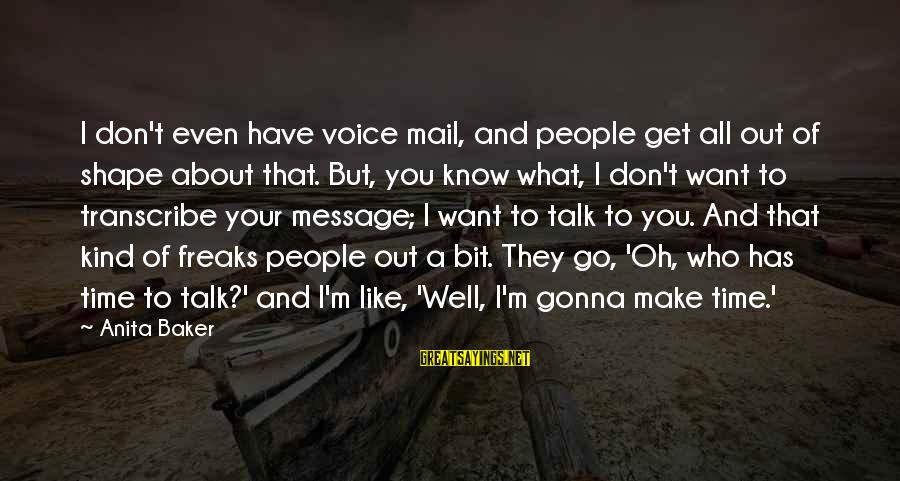 Don't Have Time To Talk Sayings By Anita Baker: I don't even have voice mail, and people get all out of shape about that.