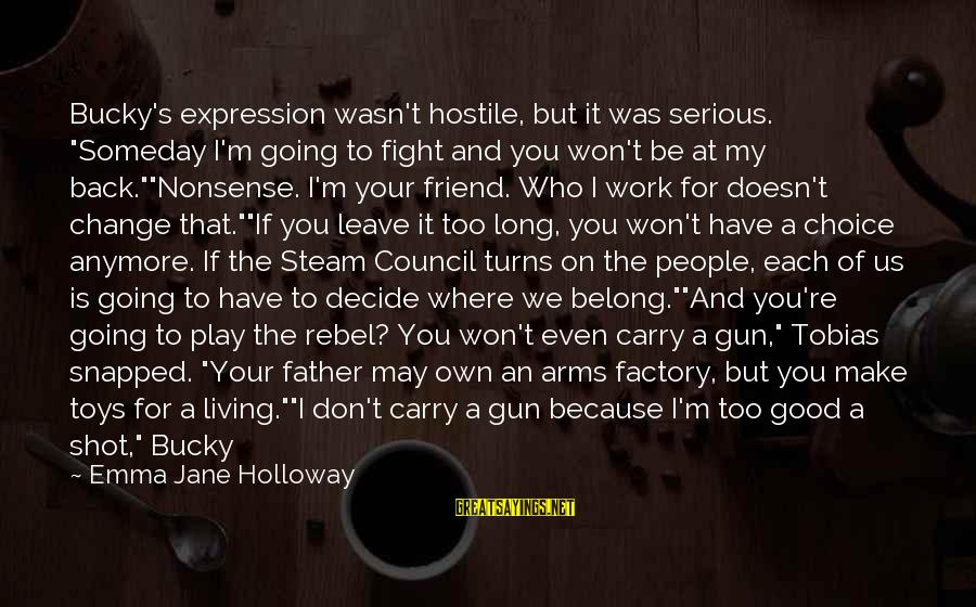 """Don't Have Time To Talk Sayings By Emma Jane Holloway: Bucky's expression wasn't hostile, but it was serious. """"Someday I'm going to fight and you"""