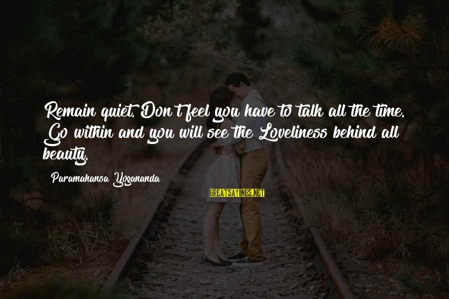 Don't Have Time To Talk Sayings By Paramahansa Yogananda: Remain quiet. Don't feel you have to talk all the time. Go within and you