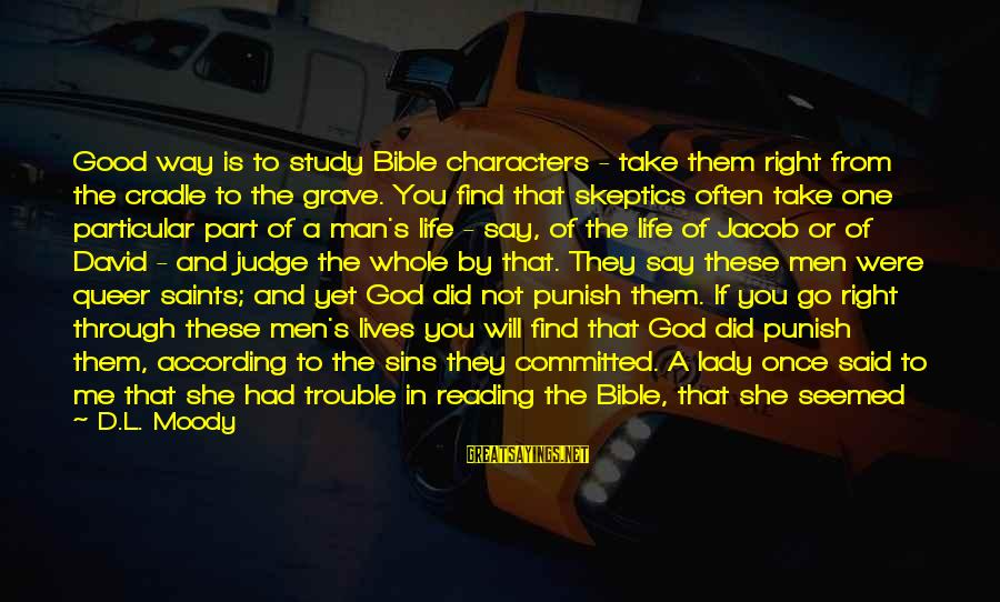 Don't Judge Bible Sayings By D.L. Moody: Good way is to study Bible characters - take them right from the cradle to
