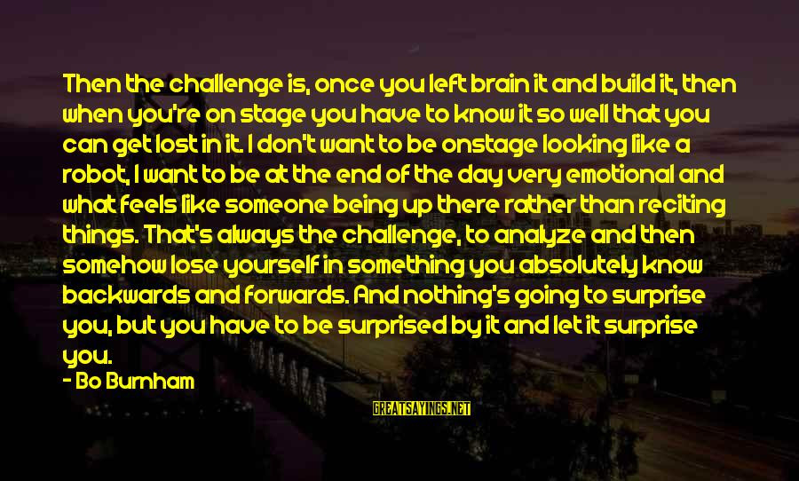Don't Know What You Lost Sayings By Bo Burnham: Then the challenge is, once you left brain it and build it, then when you're