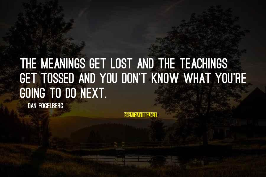 Don't Know What You Lost Sayings By Dan Fogelberg: The meanings get lost and the teachings get tossed and you don't know what you're