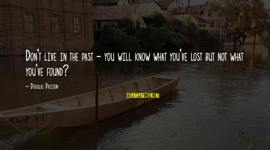 Don't Know What You Lost Sayings By Douglas Preston: Don't live in the past - you will know what you've lost but not what