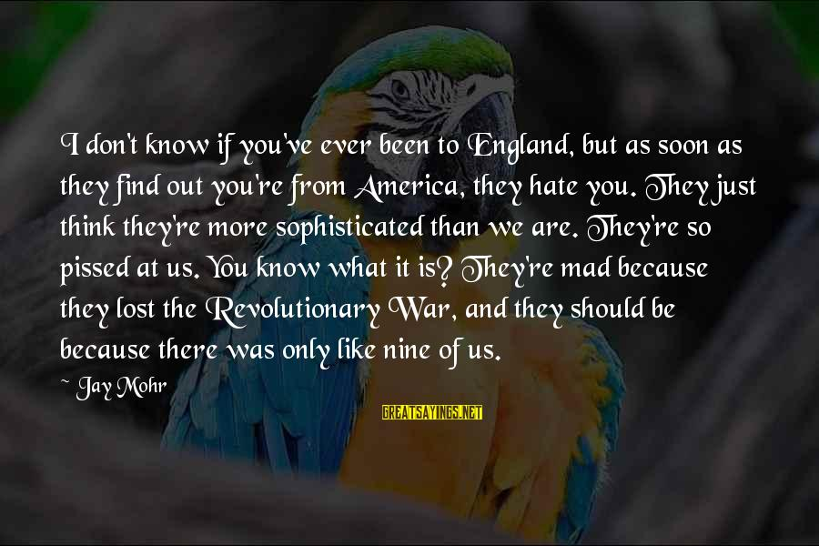 Don't Know What You Lost Sayings By Jay Mohr: I don't know if you've ever been to England, but as soon as they find