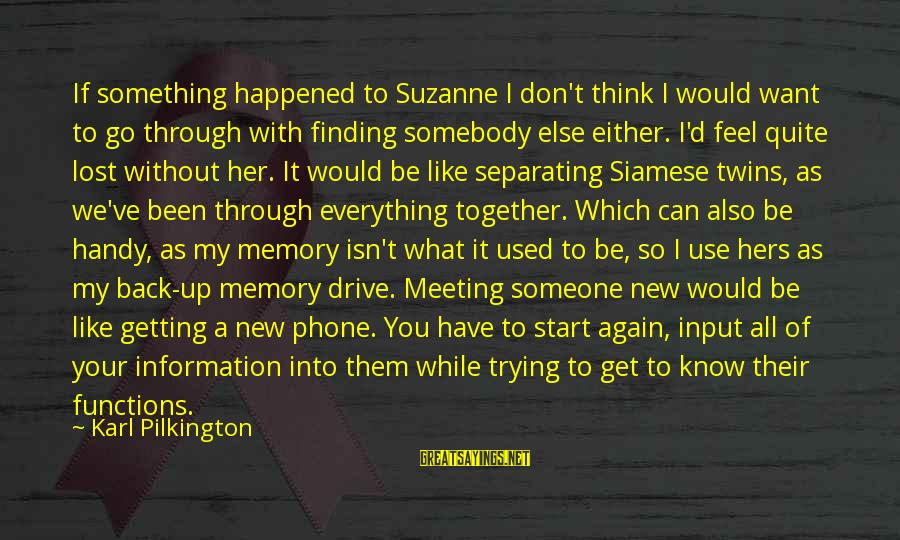 Don't Know What You Lost Sayings By Karl Pilkington: If something happened to Suzanne I don't think I would want to go through with