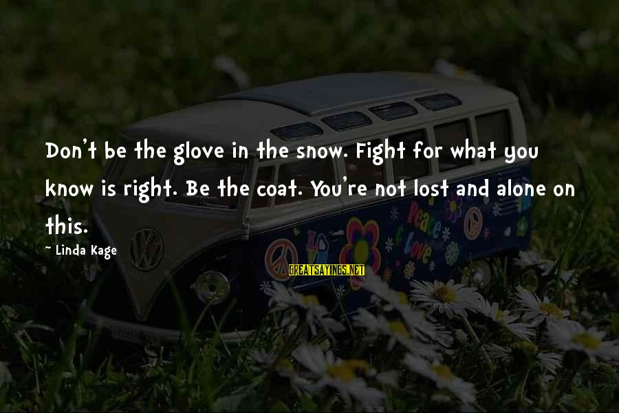 Don't Know What You Lost Sayings By Linda Kage: Don't be the glove in the snow. Fight for what you know is right. Be