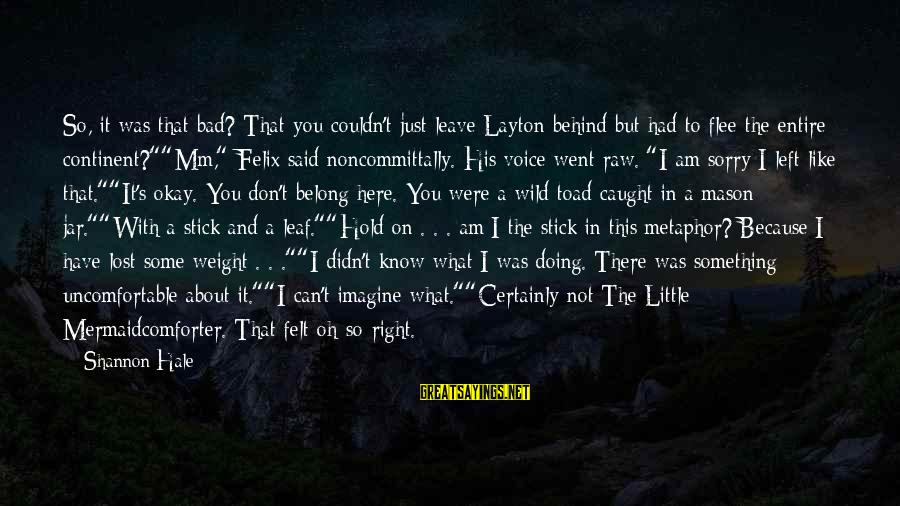 Don't Know What You Lost Sayings By Shannon Hale: So, it was that bad? That you couldn't just leave Layton behind but had to