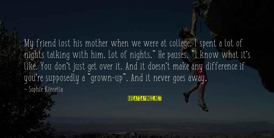 Don't Know What You Lost Sayings By Sophie Kinsella: My friend lost his mother when we were at college. I spent a lot of