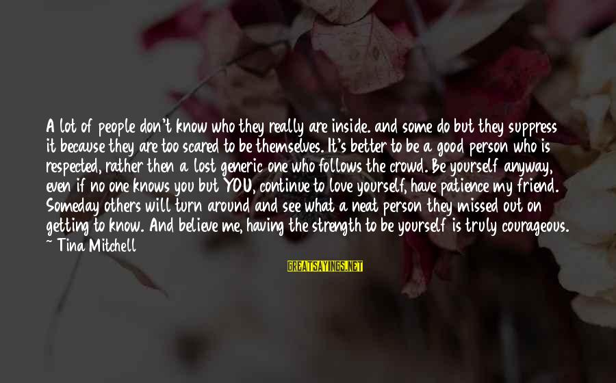 Don't Know What You Lost Sayings By Tina Mitchell: A lot of people don't know who they really are inside. and some do but