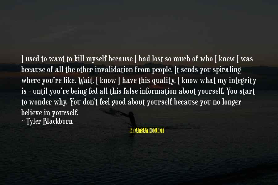Don't Know What You Lost Sayings By Tyler Blackburn: I used to want to kill myself because I had lost so much of who