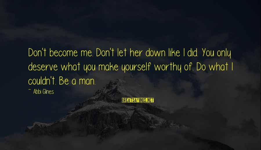 Don't Let Me Down Sayings By Abbi Glines: Don't become me. Don't let her down like I did. You only deserve what you