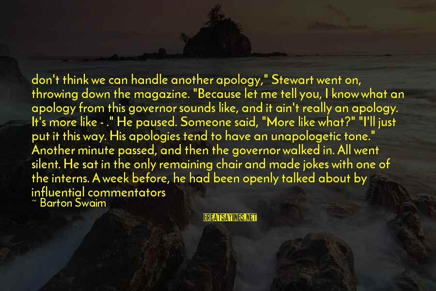 """Don't Let Me Down Sayings By Barton Swaim: don't think we can handle another apology,"""" Stewart went on, throwing down the magazine. """"Because"""