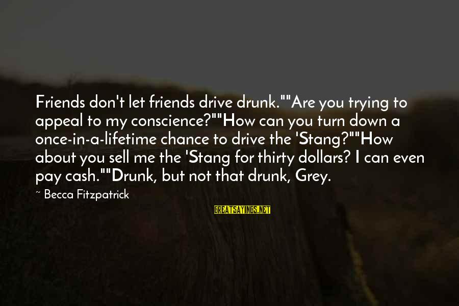 """Don't Let Me Down Sayings By Becca Fitzpatrick: Friends don't let friends drive drunk.""""""""Are you trying to appeal to my conscience?""""""""How can you"""