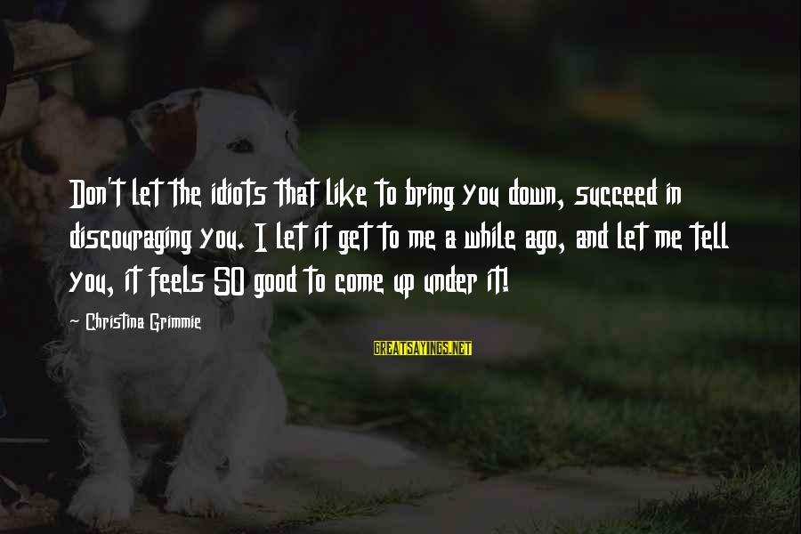 Don't Let Me Down Sayings By Christina Grimmie: Don't let the idiots that like to bring you down, succeed in discouraging you. I