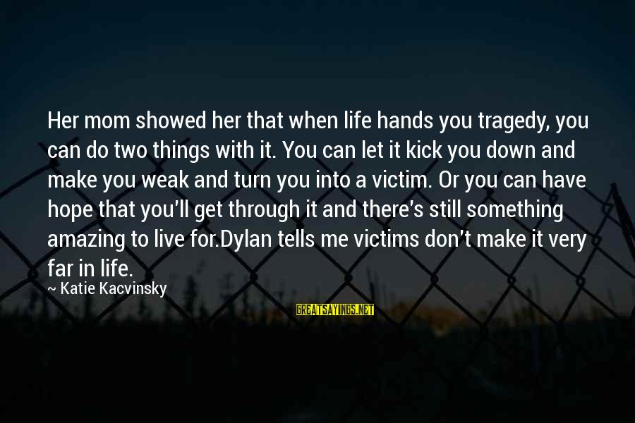 Don't Let Me Down Sayings By Katie Kacvinsky: Her mom showed her that when life hands you tragedy, you can do two things