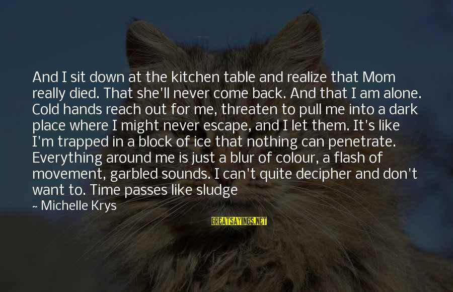 Don't Let Me Down Sayings By Michelle Krys: And I sit down at the kitchen table and realize that Mom really died. That