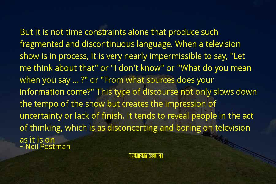 Don't Let Me Down Sayings By Neil Postman: But it is not time constraints alone that produce such fragmented and discontinuous language. When