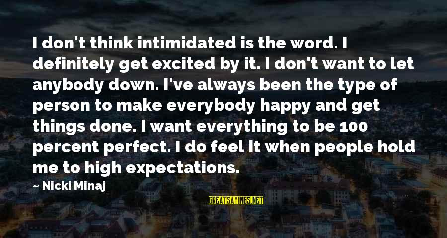 Don't Let Me Down Sayings By Nicki Minaj: I don't think intimidated is the word. I definitely get excited by it. I don't