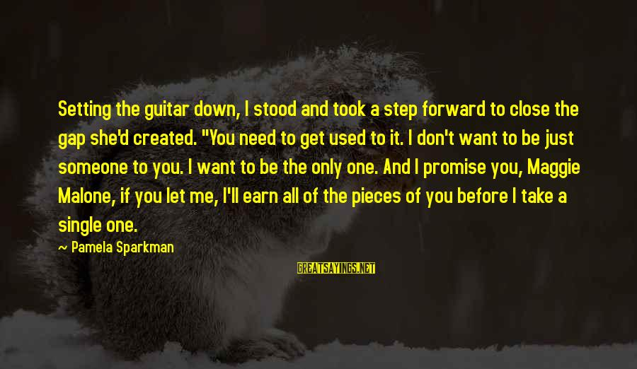 Don't Let Me Down Sayings By Pamela Sparkman: Setting the guitar down, I stood and took a step forward to close the gap