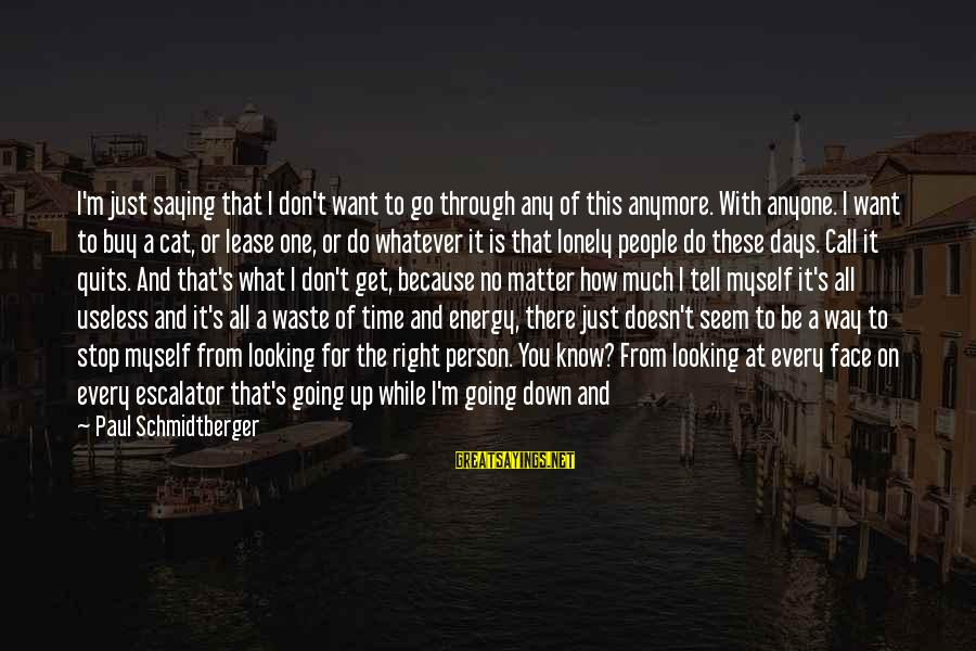 Don't Let Me Down Sayings By Paul Schmidtberger: I'm just saying that I don't want to go through any of this anymore. With