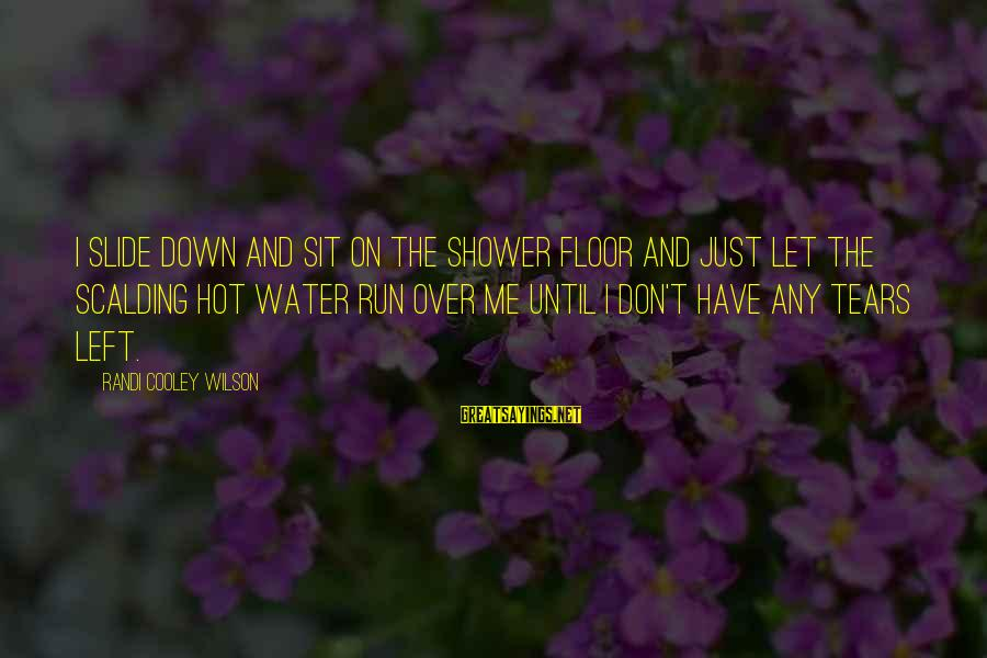 Don't Let Me Down Sayings By Randi Cooley Wilson: I slide down and sit on the shower floor and just let the scalding hot