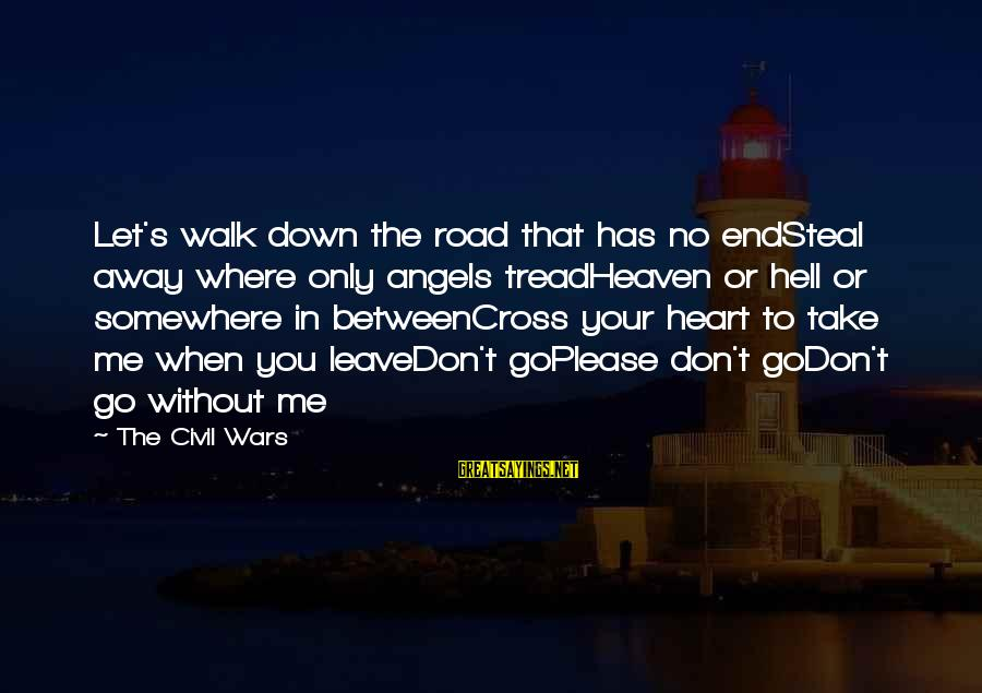 Don't Let Me Down Sayings By The Civil Wars: Let's walk down the road that has no endSteal away where only angels treadHeaven or