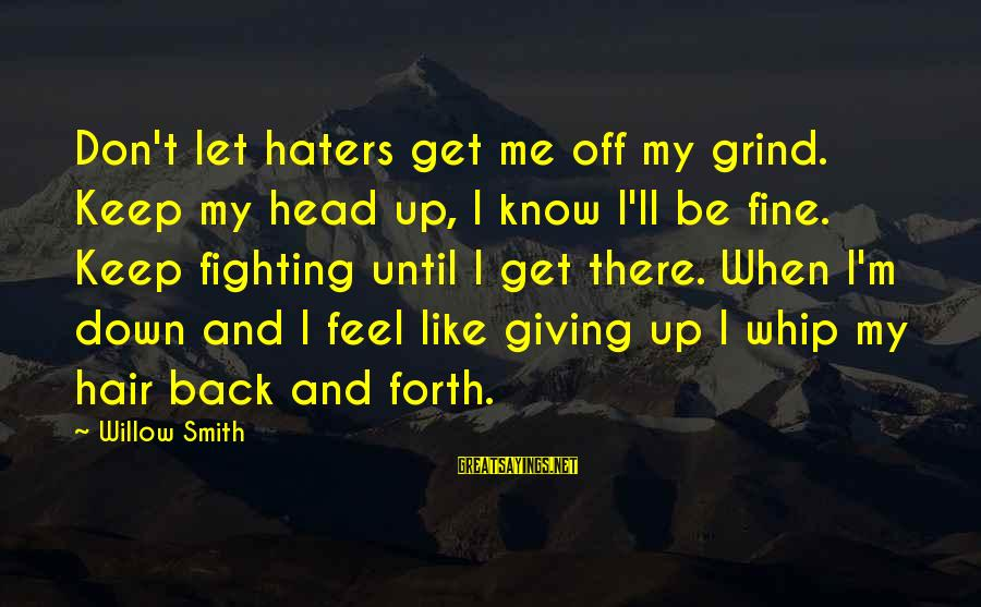 Don't Let Me Down Sayings By Willow Smith: Don't let haters get me off my grind. Keep my head up, I know I'll