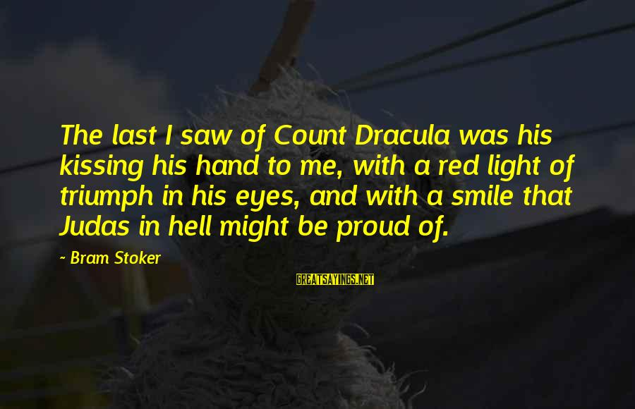 Don't Lose Someone You Love Sayings By Bram Stoker: The last I saw of Count Dracula was his kissing his hand to me, with