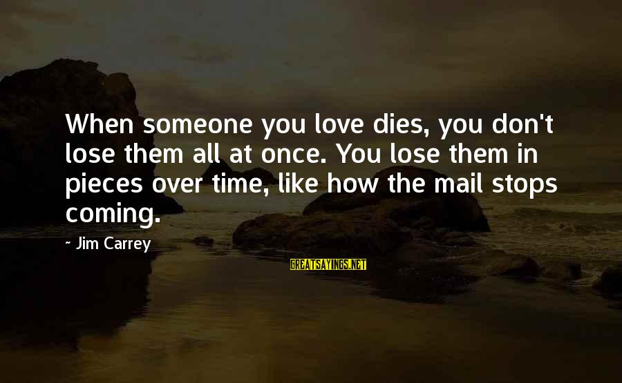 Don't Lose Someone You Love Sayings By Jim Carrey: When someone you love dies, you don't lose them all at once. You lose them