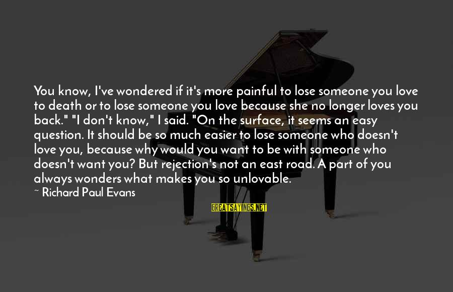 Don't Lose Someone You Love Sayings By Richard Paul Evans: You know, I've wondered if it's more painful to lose someone you love to death