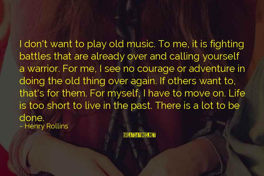 Don't Play Me Sayings By Henry Rollins: I don't want to play old music. To me, it is fighting battles that are