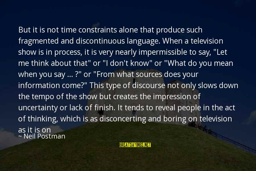 Don't Play Me Sayings By Neil Postman: But it is not time constraints alone that produce such fragmented and discontinuous language. When