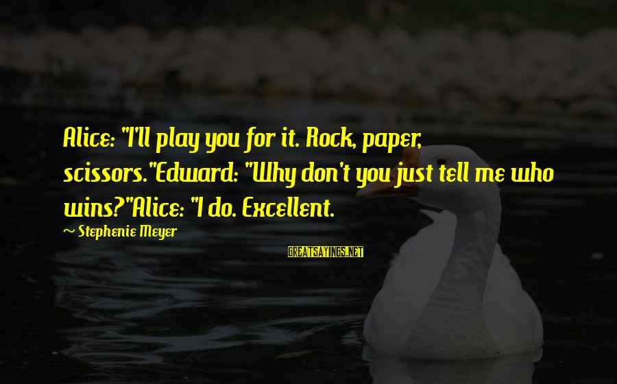 "Don't Play Me Sayings By Stephenie Meyer: Alice: ""I'll play you for it. Rock, paper, scissors.""Edward: ""Why don't you just tell me"